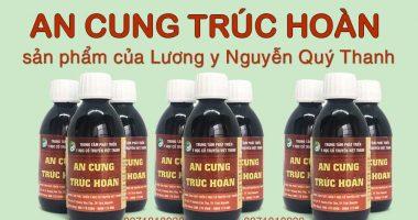 Sự thật về an cung trúc hoàn của Lương y Nguyễn Quý Thanh và có nên dùng hay không?